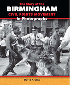 The Story of the Birmingham Civil Rights Movement in Photographs,2014