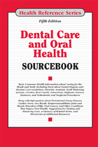 Dental Care and Oral Health Sourcebook, ed. 5