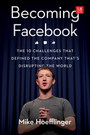 Becoming Facebook: The 10 Challenges That Defined the Company That's Disrupting the World cover