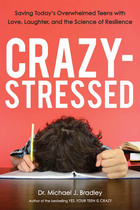 Crazy-Stressed: Saving Today's Overwhelmed Teens with Love, Laughter, and the Science of Resilience image