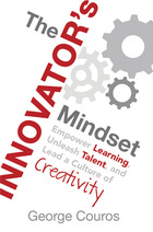 The Innovator?s Mindset: Empower Learning, Unleash Talent, and Lead a Culture of Creativity