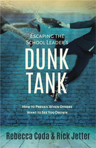 Escaping The School Leaders Dunk Tank: How to Prevail When Others Want to See You Drown