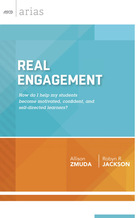 Real Engagement: How Do I Help My Students Become Motivated, Confident, and Self-Directed Learners?