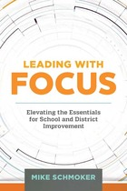 Leading with Focus: Elevating the Essentials for School and District Improvements