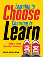 Learning to Choose, Choosing to Learn: The Key to Student Motivation and Achievement cover