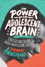 The Power of the Adolescent Brain: Strategies for Teaching Middle and High School Students cover