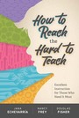 How to Reach the Hard to Teach: Excellent Instruction for Those Who Need It Most cover