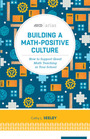 Building a Math-Positive Culture: How to Support Great Math Teaching in Your School cover