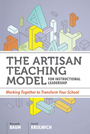 The Artisan Teaching Model for Instructional Leadership: Working Together to Transform Your School cover