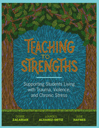 Teaching to Strengths: Supporting Students Living with Trauma, Violence, and Chronic Stress