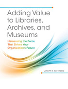Adding Value to Libraries, Archives, and Museums: Harnessing the Force That Drives Your Organization?s Future