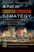 A New Counterterrorism Strategy: Why the World Failed to Stop Al Qaeda and ISIS/ISIL, and How to Defeat Terrorists