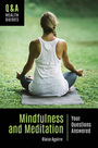 Mindfulness and Meditation: Your Questions Answered cover