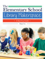 The Elementary School Library Makerspace: A Start-Up Guide cover