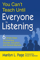You Cant Teach Until Everyone Is Listening: 6 Simple Steps to Preventing Disorder, Disruption, and General Mayhem