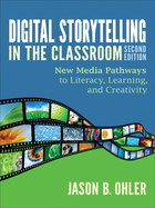 Digital Storytelling in the Classroom, ed. 2: New Media Pathways to Literacy, Learning, and Creativity