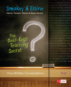 The Best-Kept Teaching Secret: How Written Conversations Engage Kids, Activate Learning, and Grow Fluent Writers, K-12