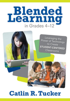 Blended Learning in Grades 4?12: Leveraging the Power of Technology to Create Student-Centered Classrooms