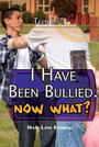 I Have Been Bullied. Now What? cover
