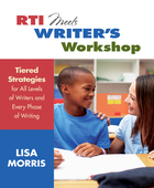 RTI Meets Writers Workshop: Tiered Strategies for All Levels of Writers and Every Phase of Writing