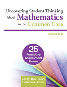 Uncovering Student Thinking About Mathematics in the Common Core, Grades 6-8: 25 Formative Assessment Probes