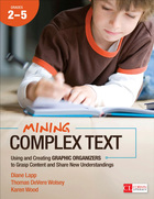 Mining Complex Text, Grades 2-5: Using and Creating Graphic Organizers to Grasp Content and Share New Understandings