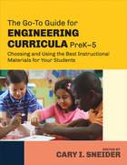 The Go-To Guide for Engineering Curricula, PreK-5: Choosing and Using the Best Instructional Materials for Your Students