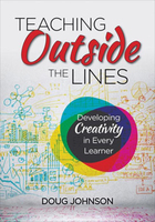 Teaching Outside the Lines: Developing Creativity in Every Learner
