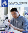 Building Robots: Robotic Engineers cover