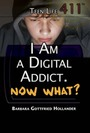 I Am a Digital Addict. Now What? cover