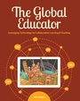 The Global Educator: Leveraging Technology for Collaborative Learning & Teaching cover