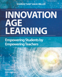 Innovation Age Learning: Empowering Students by Empowering Teachers cover