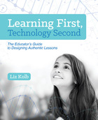 Learning First, Technology Second: The Educator?s Guide to Designing Authentic Lessons
