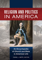 Religion and Politics in America: An Encyclopedia of Church and State in American Life