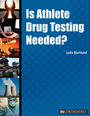 Is Athlete Drug Testing Needed? cover