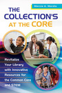 The Collections at the Core: Revitalize Your Library with Innovative Resources for the Common Core and STEM cover