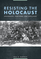 Resisting the Holocaust: Upstanders, Partisans, and Survivors