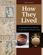 How They Lived: An Annotated Tour of Daily Life through History in Primary Sources