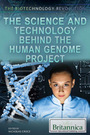 The Science and Technology Behind the Human Genome Project cover
