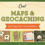 Cool Maps & Geocaching: Great Things to Do in the Great Outdoors cover