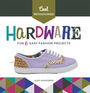 Cool Refashioned Hardware: Fun & Easy Fashion Projects cover