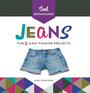 Cool Refashioned Jeans: Fun & Easy Fashion Projects cover