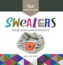 Cool Refashioned Sweaters: Fun & Easy Fashion Projects cover