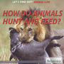 How Do Animals Hunt and Feed? cover