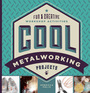 Cool Metalworking Projects: Fun & Creative Workshop Activities cover