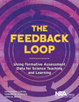 The Feedback Loop: Using Formative Assessment Data for Science Teaching and Learning cover