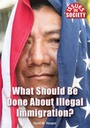 What Should Be Done About Illegal Immigration? cover