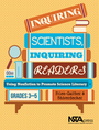 Inquiring Scientists, Inquiring Readers: Using Nonfiction to Promote Science Literacy, Grades 3-5 cover