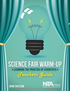 Science Fair Warm-Up, Teachers Guide: Learning the Practice of Scientists