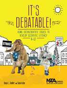 It?s Debatable!: Using Socioscientific Issues to Develop Scientific Literacy, K-12